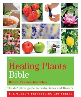 The Healing Plants Bible: The Definitive Guide to Herbs, Trees and Flowers by Helen Farmer-Knowles image