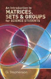 An Introduction to Matrices, Sets and Groups for Science Students by Geoffrey Stephenson