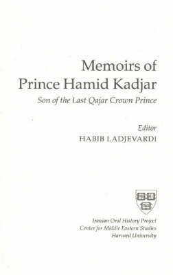 Memoirs of Prince Hamid Kadjar by Habib Ladjevardi