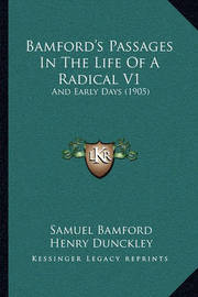 Bamford's Passages in the Life of a Radical V1: And Early Days (1905) by Samuel Bamford