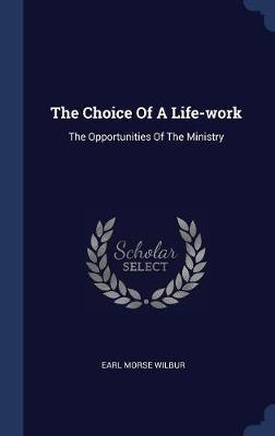 The Choice of a Life-Work by Earl Morse Wilbur