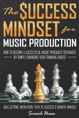 The Success Mindset for Music Production by Screech House image