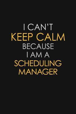 I Can't Keep Calm Because I Am A Scheduling Manager by Blue Stone Publishers