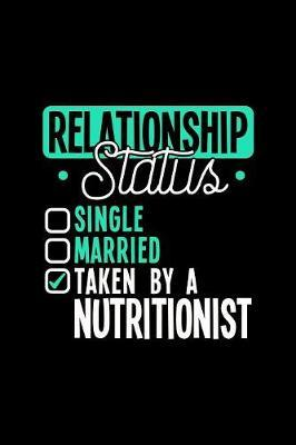 Relationship Status Taken by a Nutritionist by Dennex Publishing