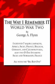 The Way I Remember it by George A. Flynn