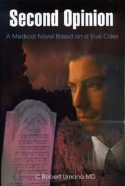 Second Opinion: A Medical Novel Based on a True Case by C Robert Umana, M.D. image