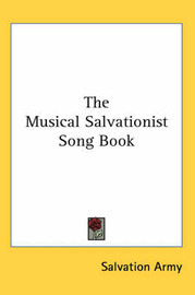 The Musical Salvationist Song Book by Salvation Army