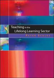 Teaching in the Lifelong Learning Sector: Delivering Success by Peter C Scales, PhD image