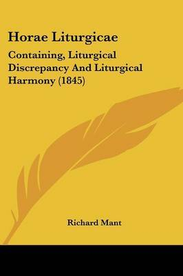 Horae Liturgicae: Containing, Liturgical Discrepancy And Liturgical Harmony (1845) by Richard Mant image