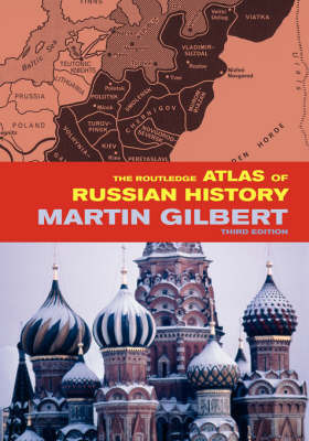 The Routledge Atlas of Russian History by Martin Gilbert