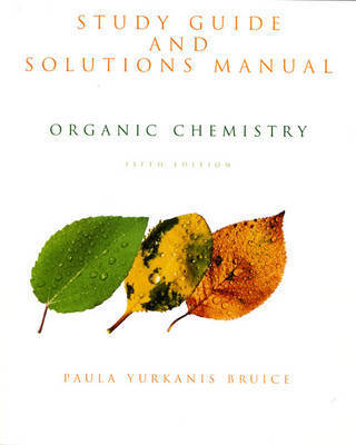 Organic Chemistry: Study Guide and Solutions Manual by Paula Yurkanis Bruice