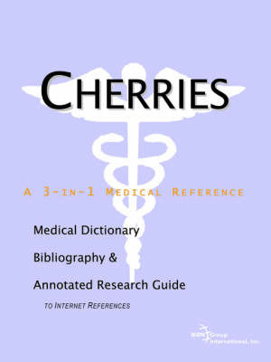 Cherries - A Medical Dictionary, Bibliography, and Annotated Research Guide to Internet References by ICON Health Publications