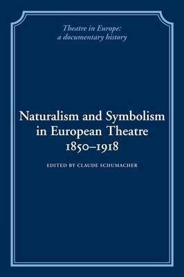Naturalism and Symbolism in European Theatre 1850-1918
