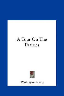 A Tour on the Prairies by Washington Irving