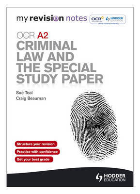 My Revision Notes: OCR A2 Criminal Law and the Special Study Paper by Sue Teal