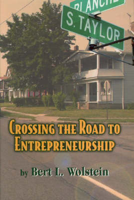 Crossing the Road to Entrepreneurship by Bert L. Wolstein image
