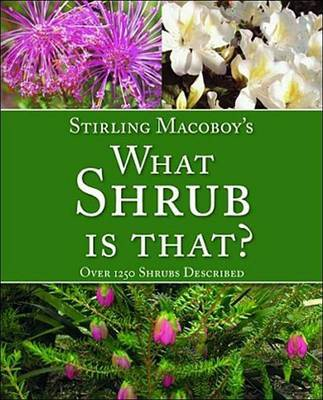 What Shrub Is That?: Over 1250 Shrubs Described by Stirling Macoboy