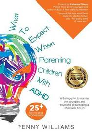 What to Expect When Parenting Children with ADHD by Williams Penny