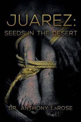 Juarez: Seeds in the Desert by Dr Anthony Larose image