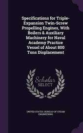 Specifications for Triple-Expansion Twin-Screw Propelling Engines, with Boilers & Auxiliary Machinery for Naval Academy Practice Vessel of about 800 Tons Displacement