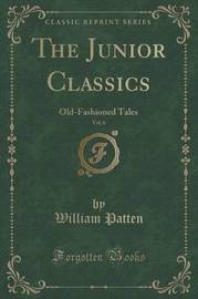 The Junior Classics, Vol. 6 by William Patten