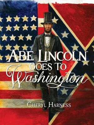 Abe Lincoln Goes to Washington by Cheryl Harness image
