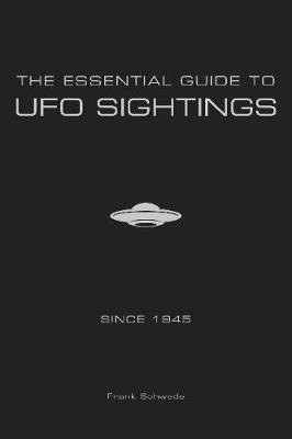The Essential Guide to UFO Sightings Since 1945 by Frank Schwede image