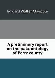 A Preliminary Report on the Palaeontology of Perry County by Edward Waller Claypole