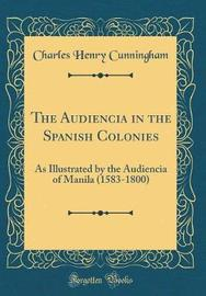The Audiencia in the Spanish Colonies by Charles Henry Cunningham image