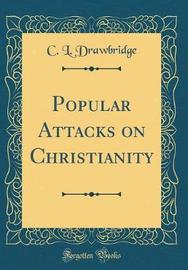 Popular Attacks on Christianity (Classic Reprint) by C.L.Drawbridge