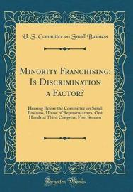 Minority Franchising; Is Discrimination a Factor? by U S Committee on Small Business