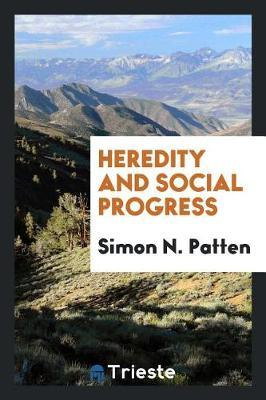Heredity and Social Progress by Simon N Patten