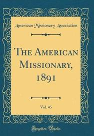 The American Missionary, 1891, Vol. 45 (Classic Reprint) by American Missionary Association image