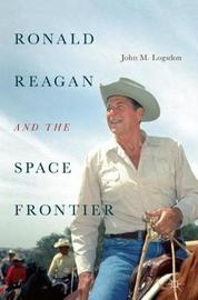 Ronald Reagan and the Space Frontier by John, M. Logsdon image
