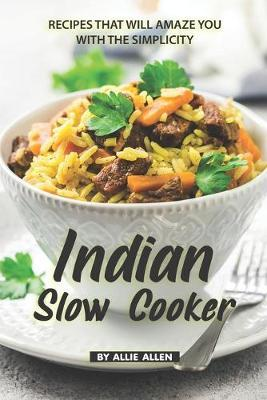 Indian Slow Cooker Recipes That Will Amaze You with The Simplicity by Allie Allen image
