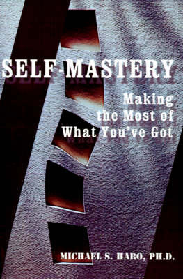 Self-Mastery: Making the Most of What You've Got by Michael S Haro, PhD image