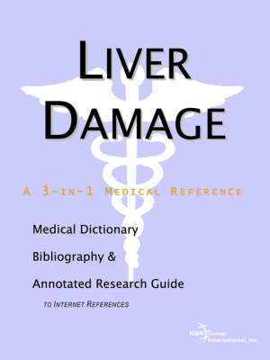 Liver Damage - A Medical Dictionary, Bibliography, and Annotated Research Guide to Internet References by ICON Health Publications
