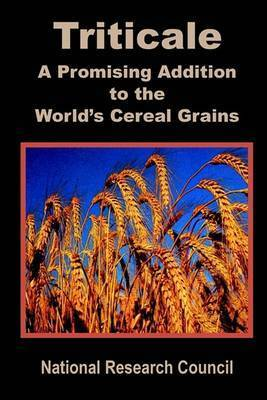 Triticale: A Promising Addition to the World's Cereal Grains by National Research Council