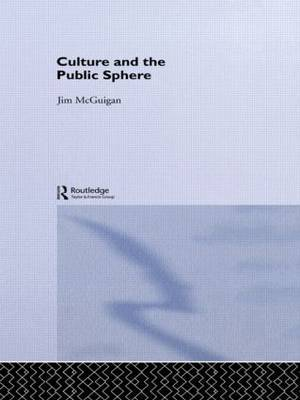 Culture and the Public Sphere by Jim McGuigan