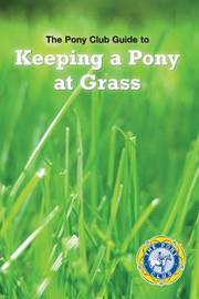 Keeping a Pony at Grass by The Pony Club