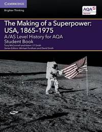 A/AS Level History for AQA The Making of a Superpower: USA, 1865-1975 Student Book by Tony McConnell