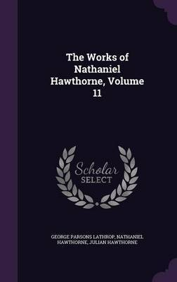 The Works of Nathaniel Hawthorne, Volume 11 by George Parsons Lathrop image