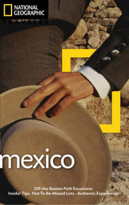 National Geographic Traveler Mexico, 3rd Edition by Jane Onstott
