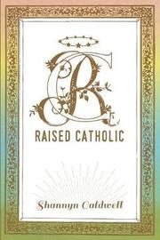 Raised Catholic by Shannyn Caldwell image