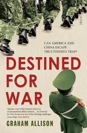 Destined for War: Can America and China Escape Thucydides's Trap? by Graham Allison