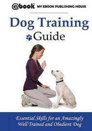 Dog Training Guide by My Ebook Publishing House
