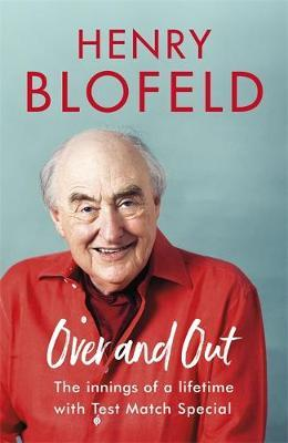 Over and Out: My Innings of a Lifetime with Test Match Special by Henry Blofeld
