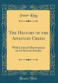 The History of the Apostles Creed by Peter King