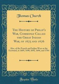 The History of Philip's War, Commonly Called the Great Indian War, of 1675 and 1676 by Thomas Church image