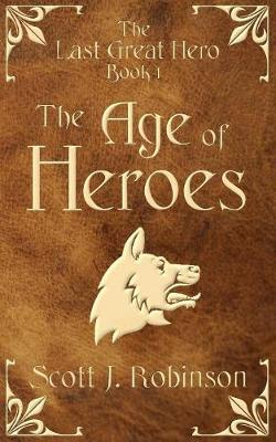 The Age of Heroes by Scott J Robinson image